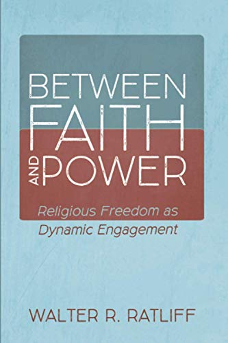 Compare Textbook Prices for Between Faith and Power: Religious Freedom as Dynamic Engagement  ISBN 9781725263291 by Ratliff, Walter R.