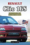 RENAULT CLIO 16S: MAINTENANCE AND RESTORATION BOOK (English editions)