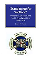 Standing Up for Scotland: Nationalist Unionism and Scottish Party Politics, 1884-2014