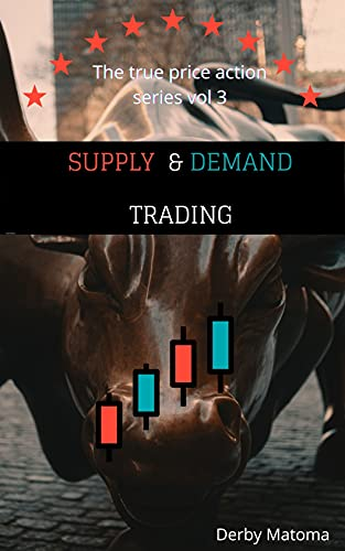 Supply and Demand Trading : The True Price Action Series Volume(3) (The True Price Action Series .) (English Edition)
