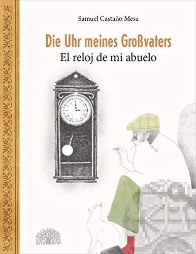 Die Uhr meines Großvaters – El reloj de mi abuelo: Ein Bilderbuch aus Kolumbien – Un álbum ilustrado de Colombia