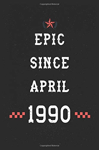 Epic Since April 1990 Notebook: Happy 30th Birthday gift Notebook for your Awesome; Boyfriend Girlfriend, Brother Sister Niece, Classmate/Legengs are ... notes and journaling | Legendary since 1990