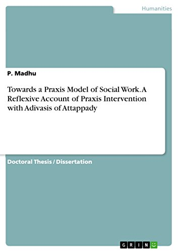 Towards a Praxis Model of Social Work. A Reflexive Account of Praxis Intervention with Adivasis of Attappady (English Edition)