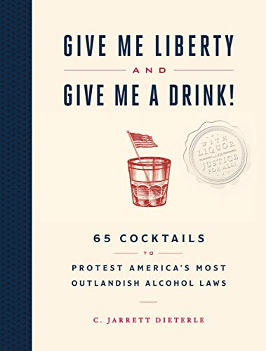 Give Me Liberty and Give Me a Drink!: 65 Cocktails to Protest America's Most Outlandish Alcohol Laws (English Edition)