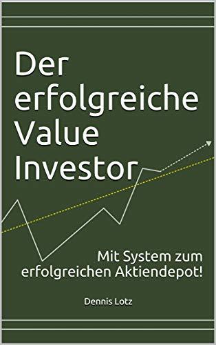 Der erfolgreiche Value Investor: Mit System zum erfolgreichen Aktiendepot!
