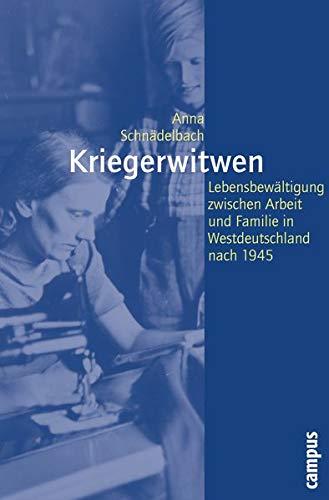 Kriegerwitwen: Lebensbewältigung zwischen Arbeit und Familie in Westdeutschland nach 1945 (Geschichte und Geschlechter, 59)