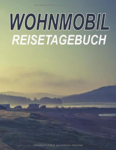 Wohnmobil Reisetagebuch: Dein persönliches Tourenbuch für Wohnmobil und Campingreisen; A4+ Format