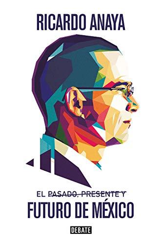 El pasado, presente y futuro de México (Spanish Edition)