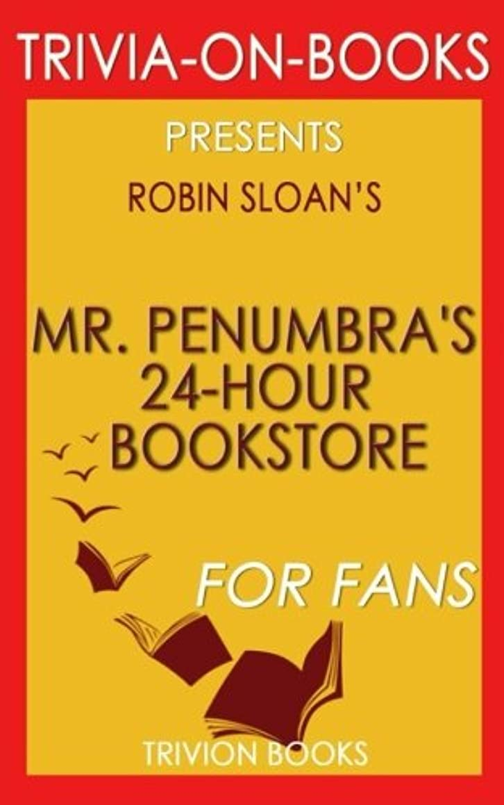 Trivia: Mr. Penumbra's 24-Hour Bookstore: A Novel By Robin Sloan (Trivia-On-Books)