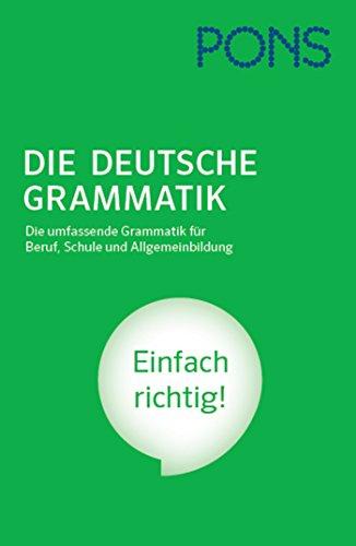 PONS Die deutsche Grammatik: Die umfassende Grammatik für Beruf, Schule und Allgemeinbildung