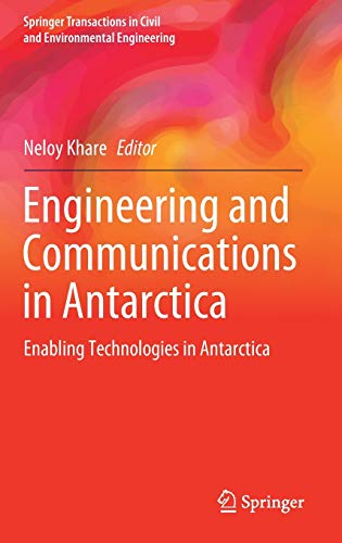 Engineering and Communications in Antarctica: Enabling Technologies in Antarctica (Springer Transactions in Civil and Environmental Engineering)