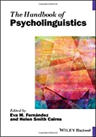 The Handbook of Psycholinguistics (Blackwell Handbooks in Linguistics)