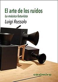 El arte de los ruidos: La música futurista par Luigi Russolo