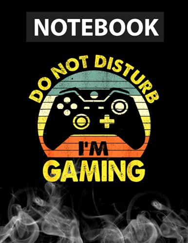 Do Not Disturb I'm Gaming Humorous National Video Games Day Notebook Journal Line/ 130 Pages / Large 8.5''x11''