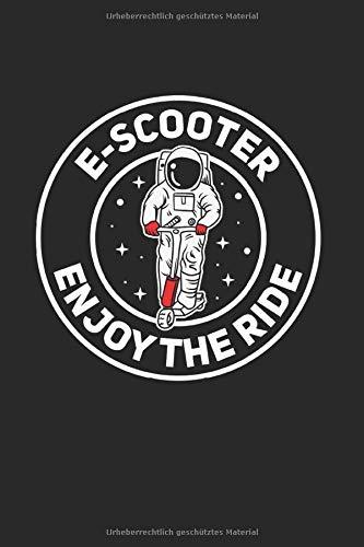 E-Scooter Enjoy The Ride | Notizheft/Schreibheft: E-Scooter Notizbuch Mit 120 Linierten Seiten (Linien) Inkl. Seitenangabe. Als Geschenk Eine Tolle Idee Für Scooter Fans