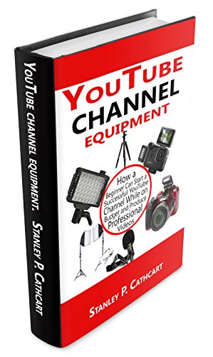 YouTube channel equipment: How a Beginner Can Start a Successful YouTube Channel While on Budget and Produce Professional Videos