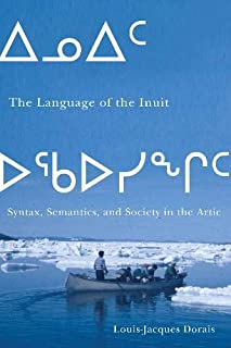 The Language of the Inuit: Syntax, Semantics, and Society in the Arctic (Volume 58)