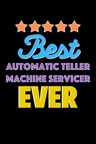 Best Automatic Teller Machine Servicer Evers Notebook - Automatic Teller Machine Servicer Funny Gift: Lined Notebook / Journal Gift, 120 Pages, 6x9, Soft Cover, Matte Finish