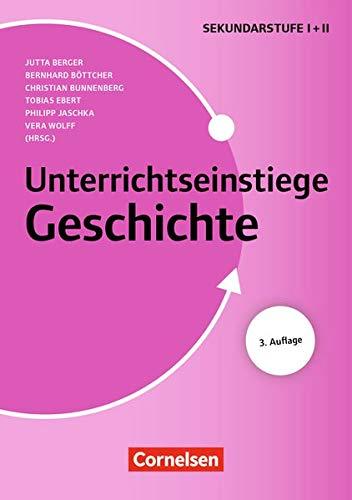 Unterrichtseinstiege - Geschichte: Unterrichtseinstiege für die Klassen 5-12 (3. Auflage): Mit Unterrichtseinstiegen begeistern. Buch mit Kopiervorlagen über Webcode