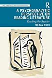 A Psychoanalytic Perspective on Reading Literature: Reading the Reader (Art, Creativity, and Psychoanalysis Book Series)
