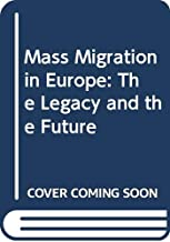 Mass Migration in Europe: The Legacy and the Future