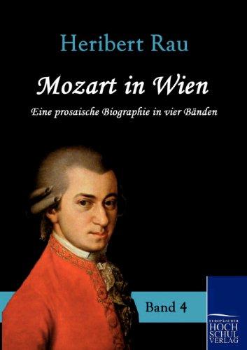 Mozart in Wien: Eine prosaische Biografie in vier Bänden - Band 4