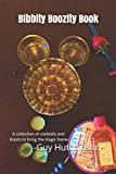Bibbity Boozity Book: A Cocktail Guide For Those Drunk On Disney