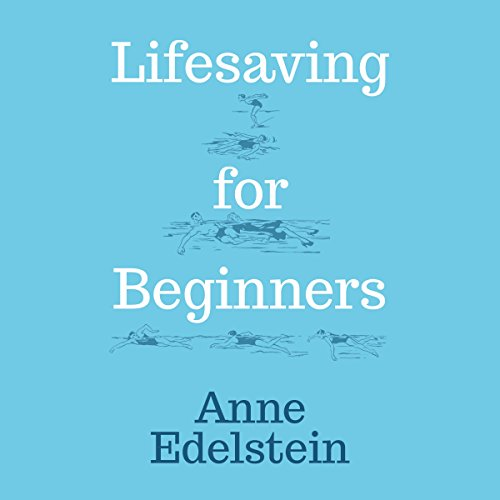 Lifesaving for Beginners                   By:                                                                                                                                 Anne Edelstein                               Narrated by:                                                                                                                                 Mary Beth Garber                      Length: 7 hrs and 26 mins     1 rating     Overall 3.0