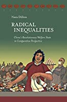 Radical Inequalities: China's Revolutionary Welfare State in Comparative Perspective (Harvard East Asian Monographs)