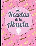 Las Recetas de la Abuela: Diseño Rosa y herramientas de cocina - Para que no se olviden Trucos y Secretos de Cocina de tus abuelos y apuntar en este ... y platos conservar la deliciosa comida
