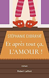 Et après tout ça l'amour ! par Stéphanie Exbrayat