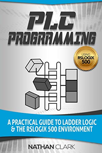PLC Programming Using RSLogix 500: A Practical Guide to Ladder...