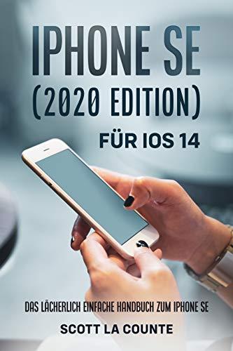 iPhone SE (2020 Edition) Für iOS 14: Das Lächerlich Einfache Handbuch Zum Iphone Se (German Edition)