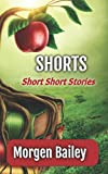 Shorts: Short Short Stories (Morgen Bailey's Short Story Collections)