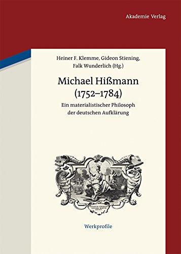 Michael Hißmann (1752-1784): Ein materialistischer Philosoph der deutschen  Aufklärung (Werkprofile 2) (German Edition) - Kindle edition by Klemme,  Heiner F., Stiening, Gideon, Wunderlich, Falk. Politics & Social Sciences  Kindle eBooks @ Amazon.com.