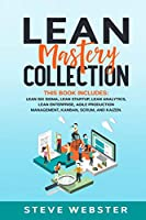 Lean Mastery Collection: This book includes: Lean Six Sigma, Lean Startup, Lean Analytics, Lean Enterprise, Agile Production Management, Kanban, Scrum, and Kaizen