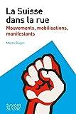 La Suisse dans la rue: Mouvements, mobilisations, manifestants (Le savoir suisse) (French Edition)