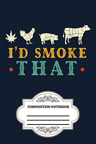 I'd Smoke That Funny Bbq Weed Vintage Meat Smoker Grill Gift Notebook: 120 Wide Lined Pages - 6