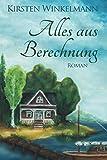 Alles aus Berechnung: Roman - Kirsten Winkelmann