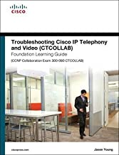 [(Troubleshooting Cisco IP Telephony and Video (CTCOLLAB) Foundation Learning Guide (CCNP Collaboration Exam 300-080 CTCOLLAB))] [By (author) Jason Young] published on (April, 2016)