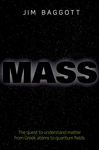 Mass: The quest to understand matter from Greek atoms to quantum fields (English Edition)