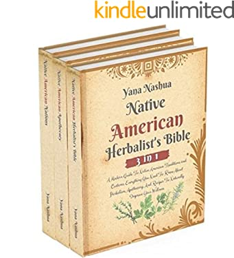 Native American Herbalist's Bible: A Modern Guide To Native American Traditions and Customs. Everything You Need To Know About Herbalism, Apothecary, And Recipes To Naturally Improve Your Wellness