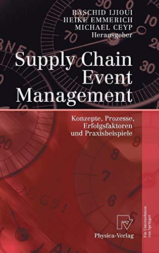 Supply Chain Event Management: Konzepte, Prozesse, Erfolgsfaktoren und Praxisbeispiele