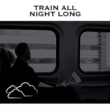 Train All Night Long