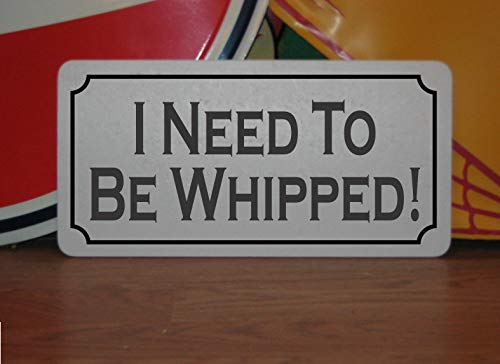 I Need to Be Whipped! Metal Sign S&M Decor Bedroom Bathroom Bondage Vintage Aluminum Metal Signs Tin Plaque Wall Art Poster for Garage Man Cave Home Decoration 12