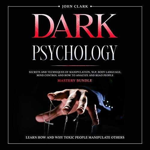 Dark Psychology: Secrets and Techniques of Manipulation, NLP, Body Language, Mind Control and How to Analyze and Read People: Mastery Bundle cover art