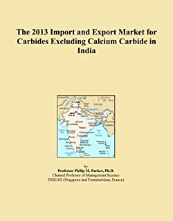 The 2013 Import and Export Market for Carbides Excluding Calcium Carbide in India