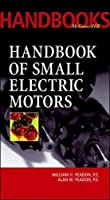 Handbook of Small Electric Motors (McGraw-Hill Handbooks)