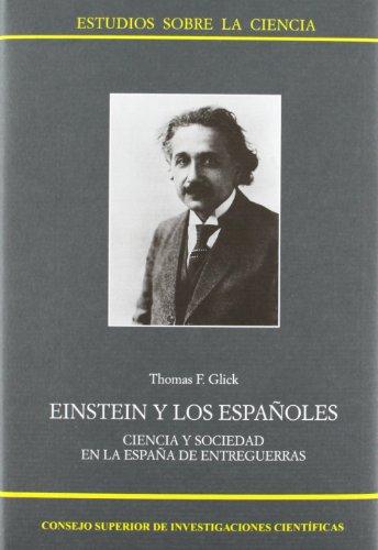 Einstein y los españoles: Ciencia y sociedad en la España de entreguerras (Estudios sobre la Ciencia)