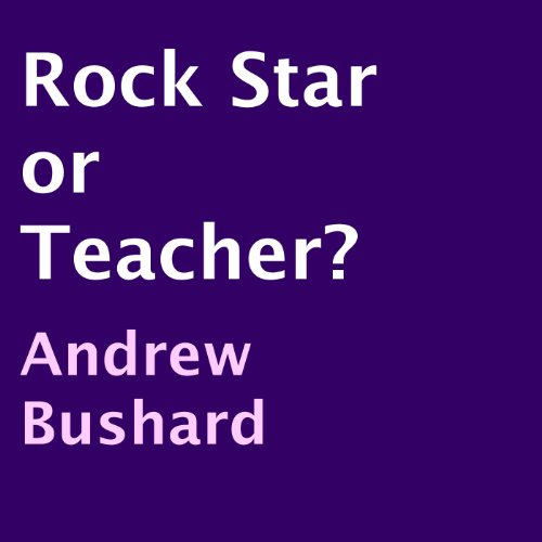 Rock Star or Teacher?                   By:                                                                                                                                 Andrew Bushard                               Narrated by:                                                                                                                                 Darby Croasdale                      Length: 24 mins     Not rated yet     Overall 0.0